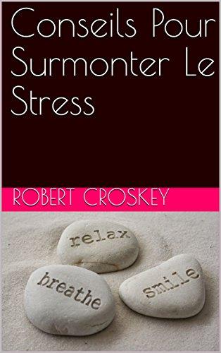 Conseils Pour Surmonter Le Stress par Robert  Croskey