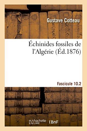 Échinides fossiles de l'Algérie, Fascicule 10.2: Description espèces déjà recueillies dans ce pays, considérations sur leur position stratigraphique