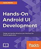 Hands-On Android UI Development: Design and develop attractive user interfaces for Android applications
