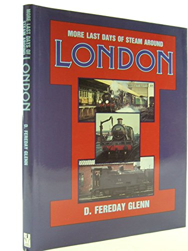 More Last Days of Steam Around London (Transport/Railway)