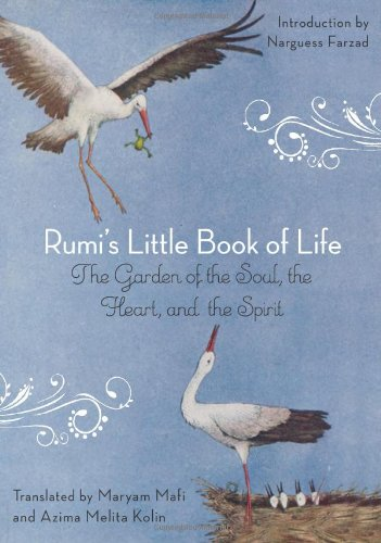 Rumi\'S Little Book of Life: The Garden of the Soul, the Heart, and the Spirit