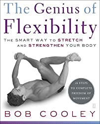 The Genius of Flexibility: The Smart Way to Stretch and Strengthen Your Body by Robert Donald Cooley (2005-09-06)