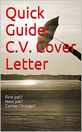 Quick Guide: C.V. Cover Letter: First Job?Next Job?Career Change?