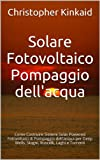 Solare Fotovoltaico Pompaggio dell'acqua: Come Costruire Sistemi Solar Powered Fotovoltaici di Pompaggio dell'acqua per Deep Wells, Stagni, Ruscelli, Laghi e Torrenti (Portuguese Edition)