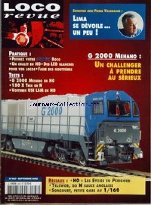LOCO REVUE [No 662] du 01/09/2002 - ENTRETIEN AVEC PIERRE VILLEMAGNE - LIMA SE DEVOILE... UN PEU ! - PRATIQUE - PATINEZ VOTRE 68000 ROCO - UN CHALET EN HO - DES LED BLANCHES POUR VOS LOCOS - FAIRE DES GOUTTIERES - TESTS - G 2000 MEHANO EN HO - 150 X TRIX EN N - VOITURES USI LSM EN HO ÔÇô G 2000 MEHANO - UN CHALLENGER A PRENDRE AU SERIEUX - RESEAUX - HO - LES EYZIES EN PERIGORD - YELSWOR, DU N SAUCE ANGLAISE - SONCOURT, PETITE GARE AU 1 - 160. par Collectif