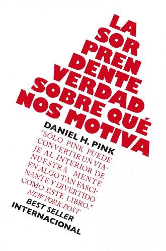 La sorprendente verdad sobre qué nos motiva (Sin colección) por Daniel H. Pink