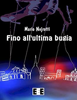 Fino all'ultima bugia (Giallo, Thriller & Noir Vol. 8) di [Nejrotti, Mario]