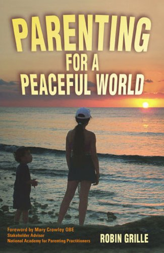 Parenting for a Peaceful World por Robin Grille