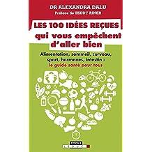 Les 100 idées reçues qui vous empêchent d'aller bien: Alimentation, sommeil, cerveau, sport, hormones, intestin : le guide santé pour tous