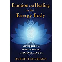 Emotion and Healing in the Energy Body: A Handbook of Subtle Energies in Massage and Yoga