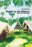 Flucht in die Südsee: Mein Leben in Polynesien - Claudia Gacek