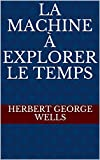 La machine à explorer le temps - Format Kindle - 1,01 €