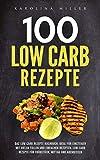 Low Carb Rezepte: Das Low Carb Rezepte Kochbuch, ideal für Einsteiger mit vielen tollen und einfachen Rezepten: Low Carb Rezeptebuch für Frühstück, Mittag und Abendessen.