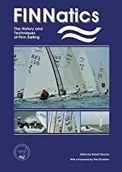 FINNatics: The History and Techniques of Finn Sailing by Robert Deaves (2013-01-14)