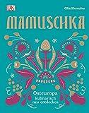 Mamuschka: Osteuropa kulinarisch entdecken