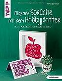 Filigrane Sprüche mit dem Hobbyplotter (kreativ.kompakt): Mit über 40 Plotterdateien für Silhouette und Brother zum Download - Miriam Dornemann