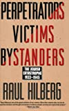 Perpetrators Victims Bystanders: Jewish Catastrophe 1933-1945