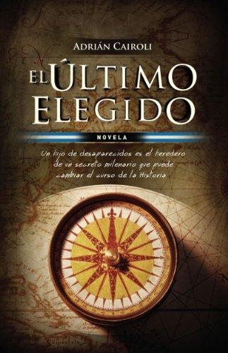 ÚLTIMO ELEGIDO, EL (EBOOK): Novela. Un hijo de desaparecidos es el heredero de un secreto milenario que pued