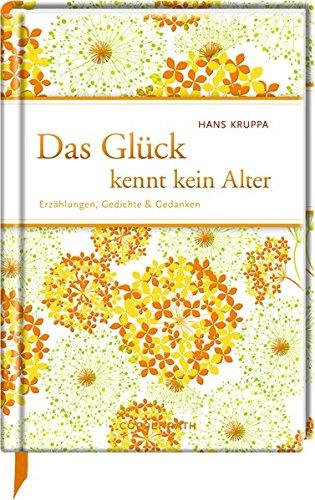 Das Glück kennt kein Alter: Erzählungen, Gedichte & Gedanken (Edizione)