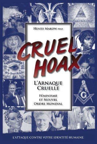 L'Arnaque Cruelle - Féminisme et Nouvel Ordre Mondial par Henry Makow