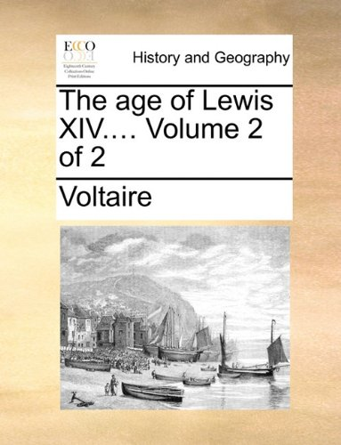 The age of Lewis XIV....  Volume 2 of 2