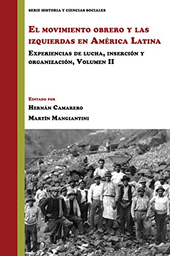 El movimiento obrero y las izquierdas en América Latina: Experiencias de lucha, inserción y organización (Volumen 2) (Historia y Ciencias Sociales)