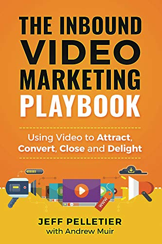 The Inbound Video Marketing Playbook: Using Video to Attract, Convert, Close and Delight (English Edition)