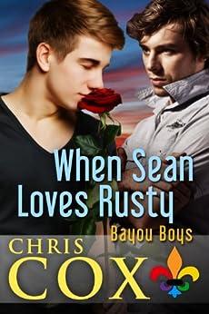 When Sean Loves Rusty (Bayou Boys Book 6) by [Cox, Chris]
