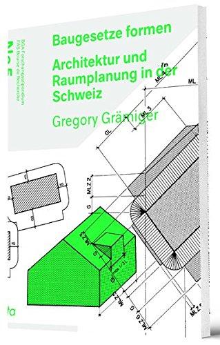 Baugesetze formen: Architektur und Raumplanung in der Schweiz (BSA Forschungsstipendium / FAS Bourse de Recherche)