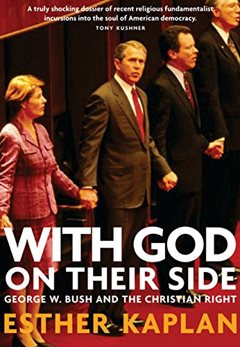 With God on Their Side: How Christian Fundamentalists Trampled Science, Policy, and Democracy in George W. Bush's White House: George W. Bush and the Christian Right por Esther Kaplan