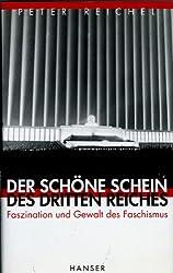 Der schöne Schein des Dritten Reiches: Faszination und Gewalt des Faschismus