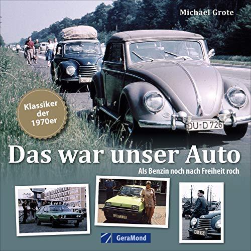 Bildband: Das war unser Auto. Die schönsten Klassiker der 1970er und die Geschichten, die wir mit ihnen erlebt haben.