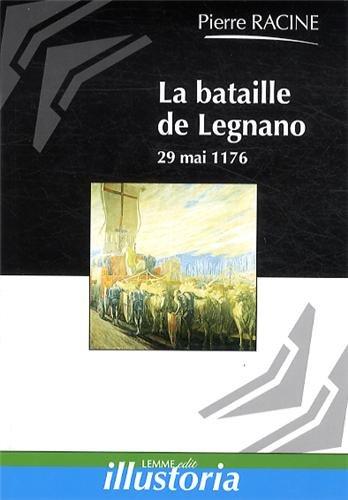 La bataille de Legnano : 29 mai 1176