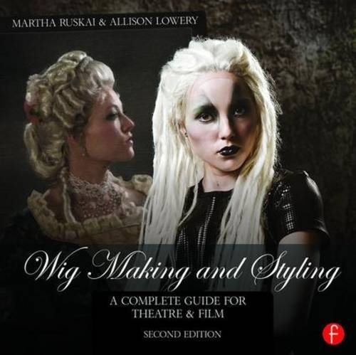Wig Making and Styling: A Complete Guide for Theatre & Film by Martha Ruskai (2015-12-01)