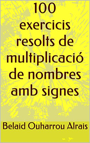 100 exercicis resolts de multiplicació de nombres amb signes (Catalan Edition) por Belaid Ouharrou Alrais