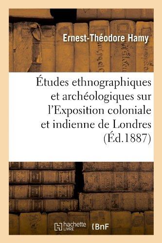Études ethnographiques et archéologiques sur l'Exposition coloniale et indienne de Londres (Éd.1887) par Ernest-Théodore Hamy