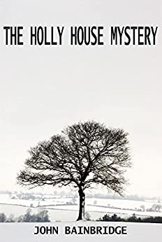 The Holly House Mystery (An Inspector Chance Novella Book 2) by [Bainbridge, John]