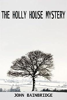 The Holly House Mystery (An Inspector Chance Novella Book 2) by [Bainbridge, John]