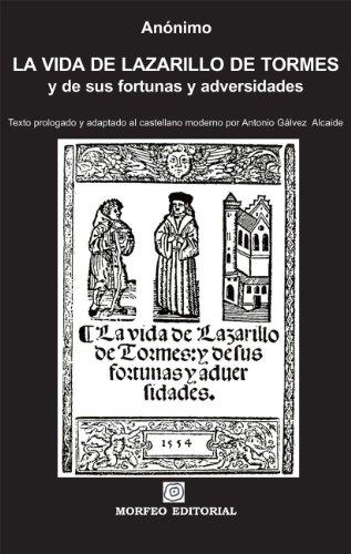 La vida de Lazarillo de Tormes, y de sus fortunas y adversidades: Texto prologado y adaptado al castellano moderno por Antonio Gálvez Alcaide por Antonio Gálvez Alcaide