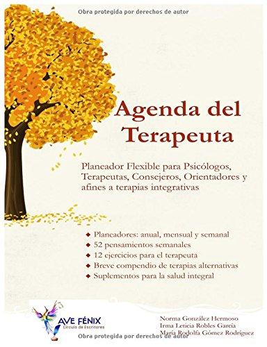 Agenda del Terapeuta: Planeador flexible para Psicólogos, Terapeutas, Consejeros, Orientadores y afines a Terapias Integrativas por Norma González Hermoso