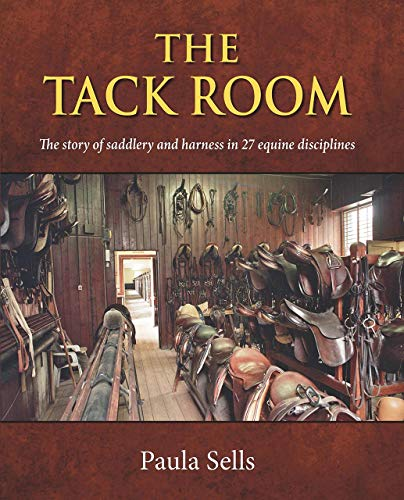 The Tack Room: The Story of Saddlery and Harness in 27 Equine Disciplines (Englisch Pony-tack)