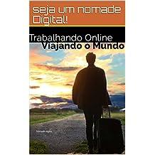 A Arte De Trabalhar Online Viajando O Mundo : Seja um Nômade Digital (Portuguese Edition)