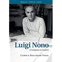 Luigi Nono: A Composer in Context (Music since 1900)