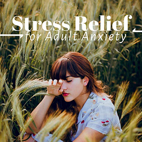 Stress Relief for Adult Anxiety - Remove Symptoms of Stress -