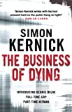The Business of Dying: (Dennis Milne 1) by Simon Kernick