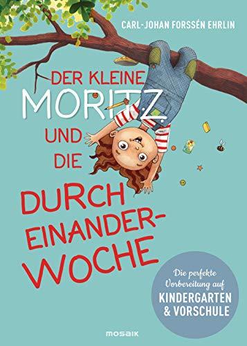 Der kleine Moritz und die Durcheinander-Woche: Die perfekte Vorbereitung auf Kindergarten und Vorschule