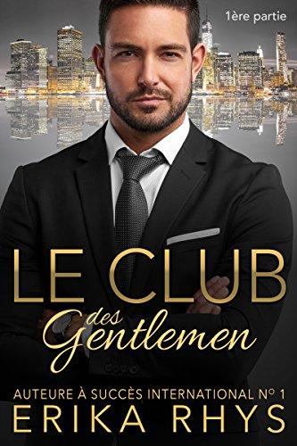 Le Club des gentlemen, 1ère partie: une série romance milliardaire (La série Le Club des gentlemen) par Erika Rhys