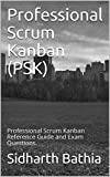 Professional Scrum Kanban (PSK): Professional Scrum Kanban Reference Guide and Exam Questions. (English Edition)