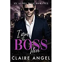 I Am the Boss Here: An Alpha Male Romance (English Edition)