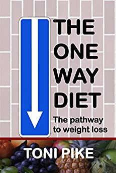 The One Way Diet: The pathway to weight loss (English Edition) di [Pike, Toni]